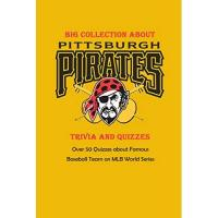 Pittsburgh Pirates Big Collection about Pittsburgh Pirates Trivia and Quizzes: Over 50 Quizzes about Famous Baseball Team on MLB World Series: Baseball Position within Fan (English Edition)