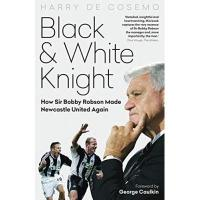 Newcastle Black and White Knight: How Sir Bobby Robson Made Newcastle United Again (English Edition)